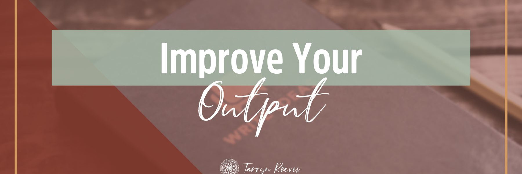 8 Ways You Can Improve Your Output