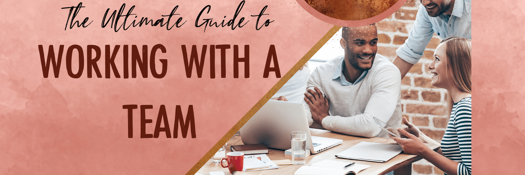 The Ultimate Guide to Working Effectively With a Team