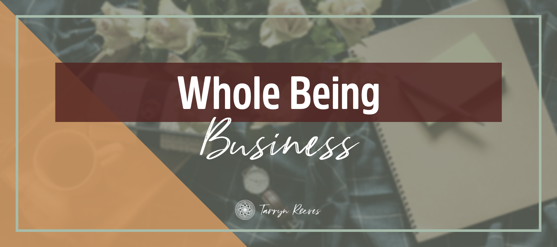 What Does It Mean To Use Your Whole Being In Business?