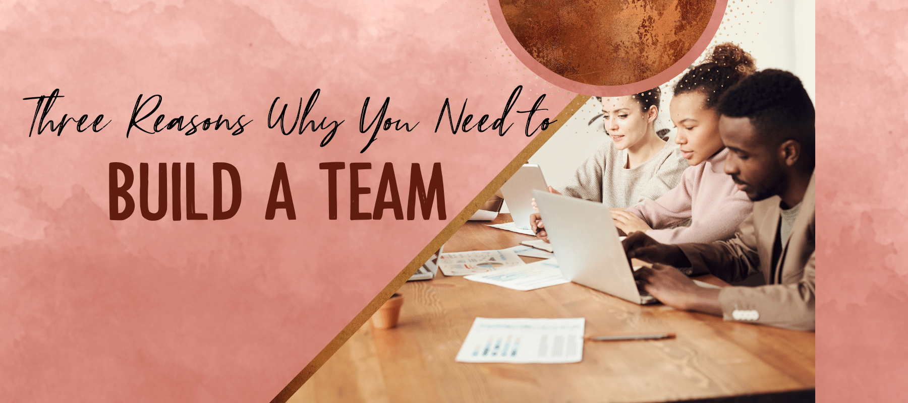 Three Reasons Why You Need To Build a Team
