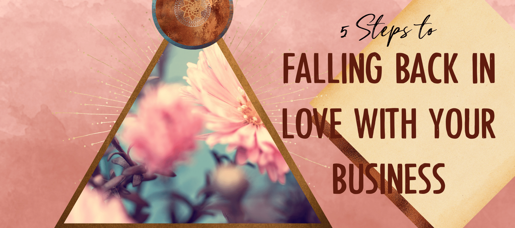 5 Steps to Falling Back in Love with Your Business