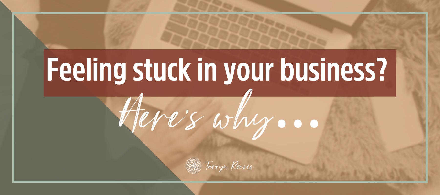 Feeling Stuck In Your Business? Here's Why…
