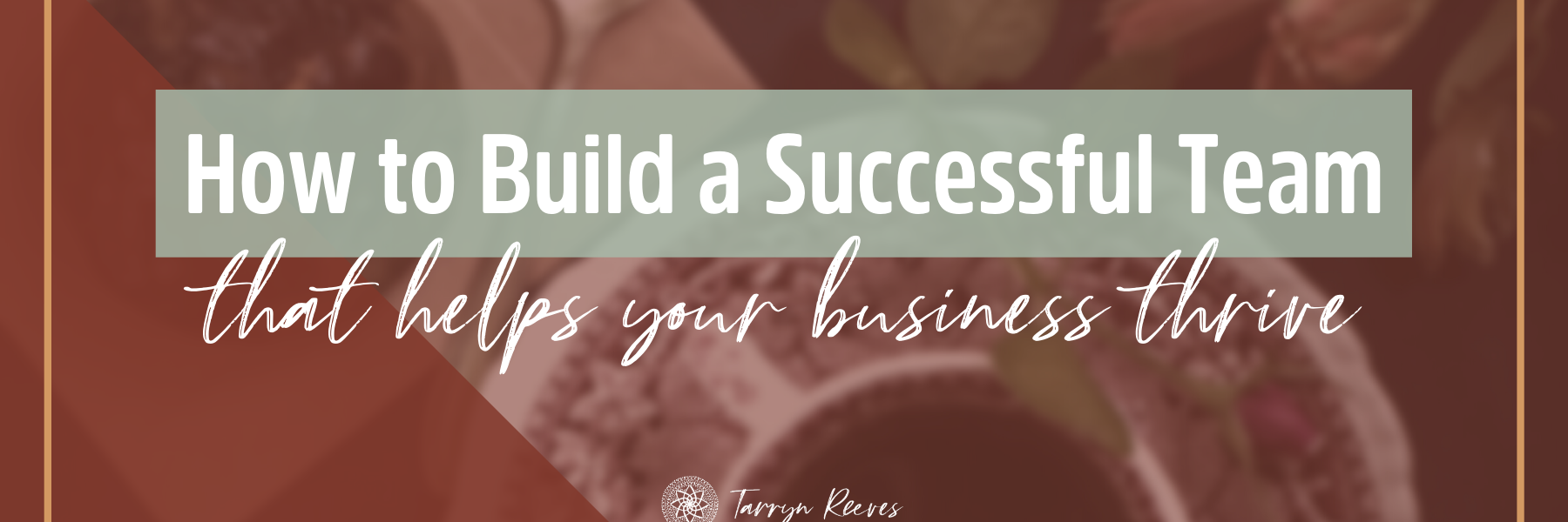 How To Build A Successful Team That Helps Your Business Thrive