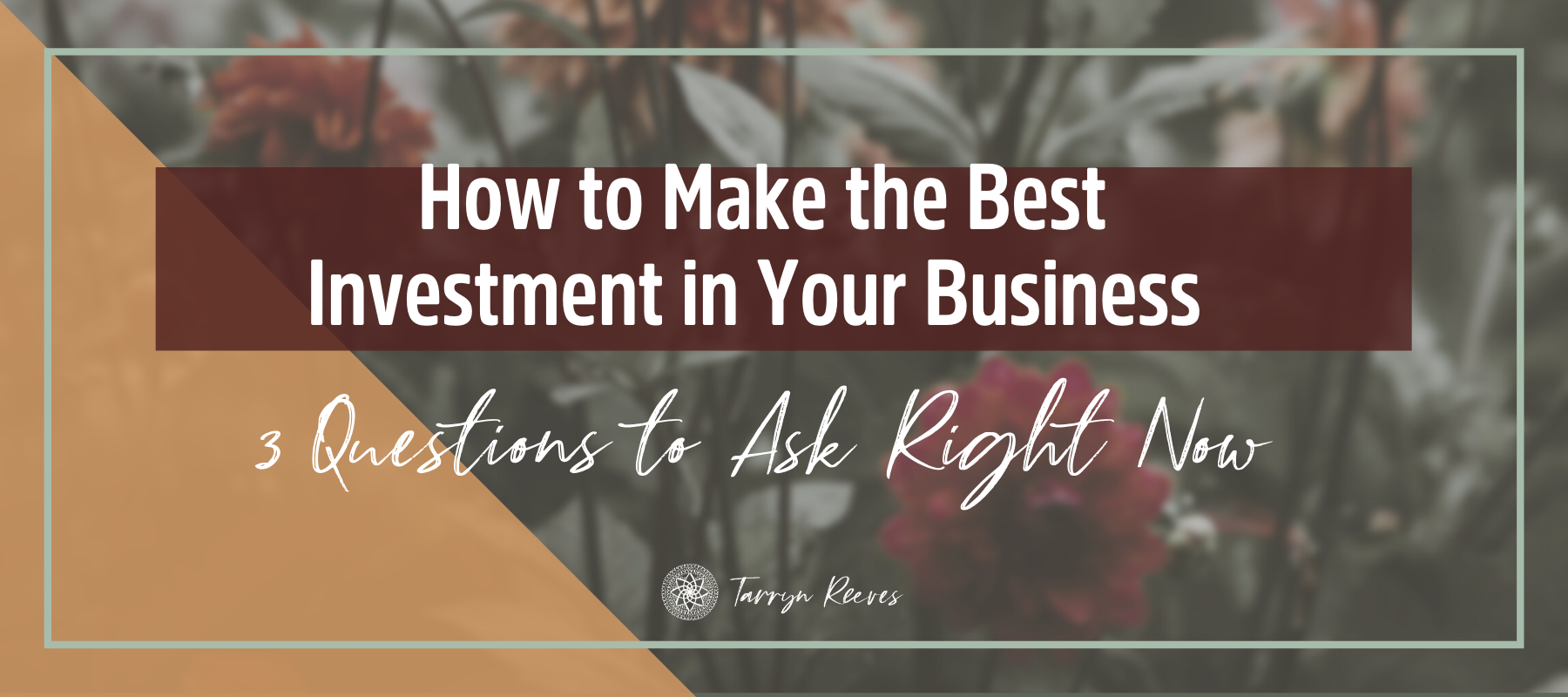How To Make The Best Investment In Your Business: 3 Questions To Ask Right Now