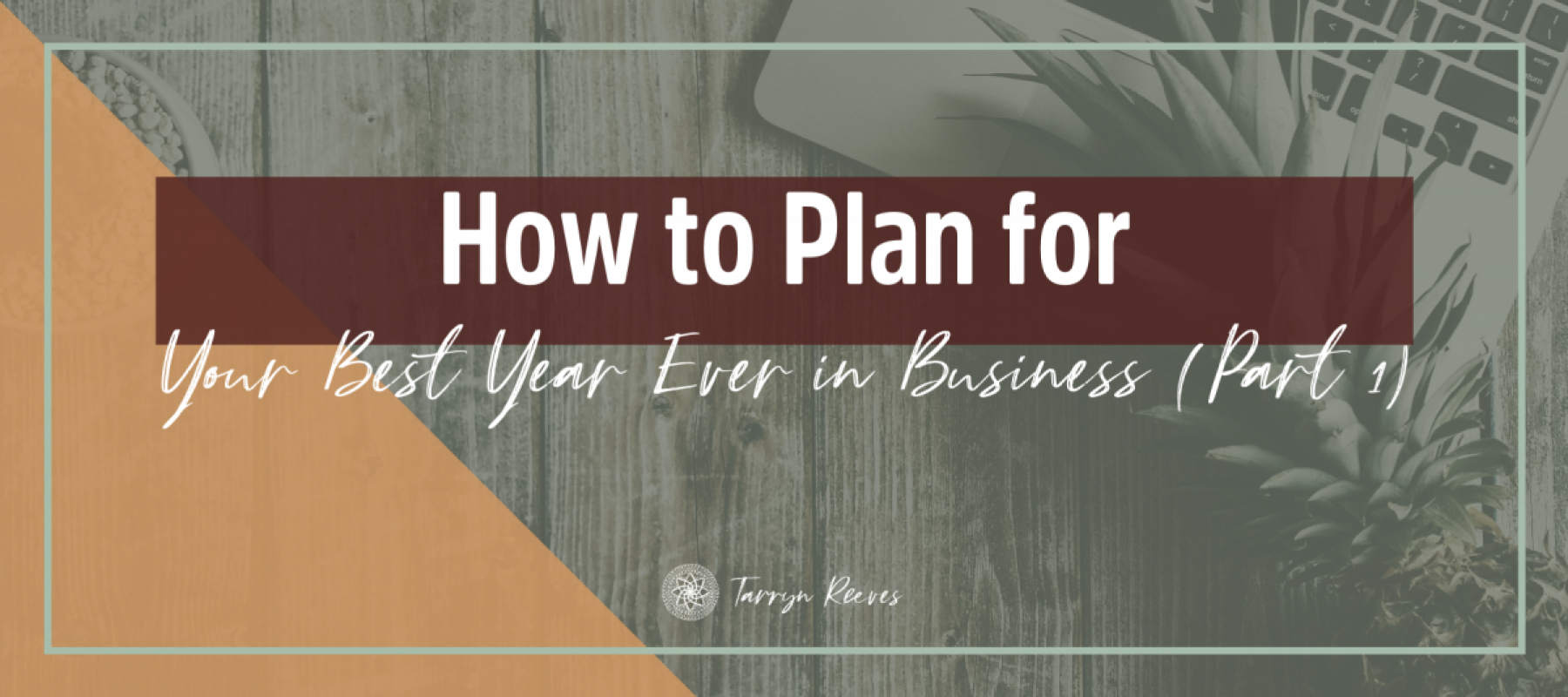 How To Plan For Your Best Year Ever In Business Part 1