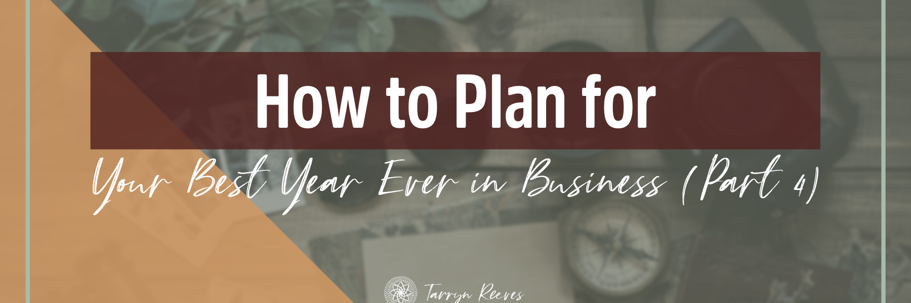 How To Plan For Your Best Year Ever In Business Part 4