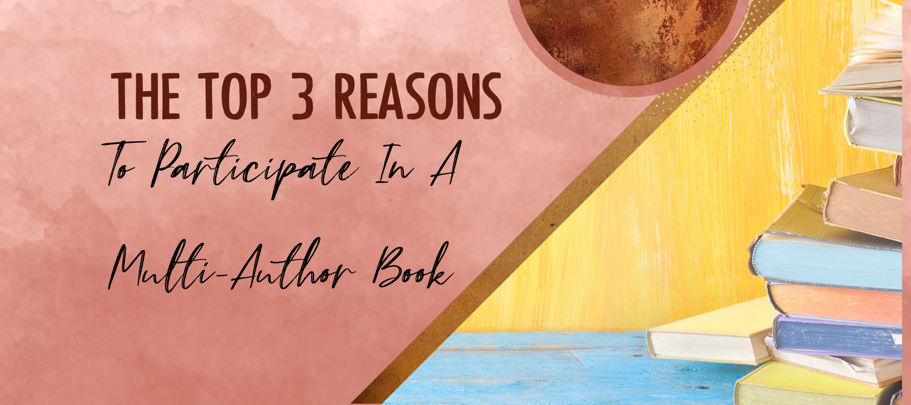 The Top 3 Reasons To Participate In A Multi-Author Book Project Today!